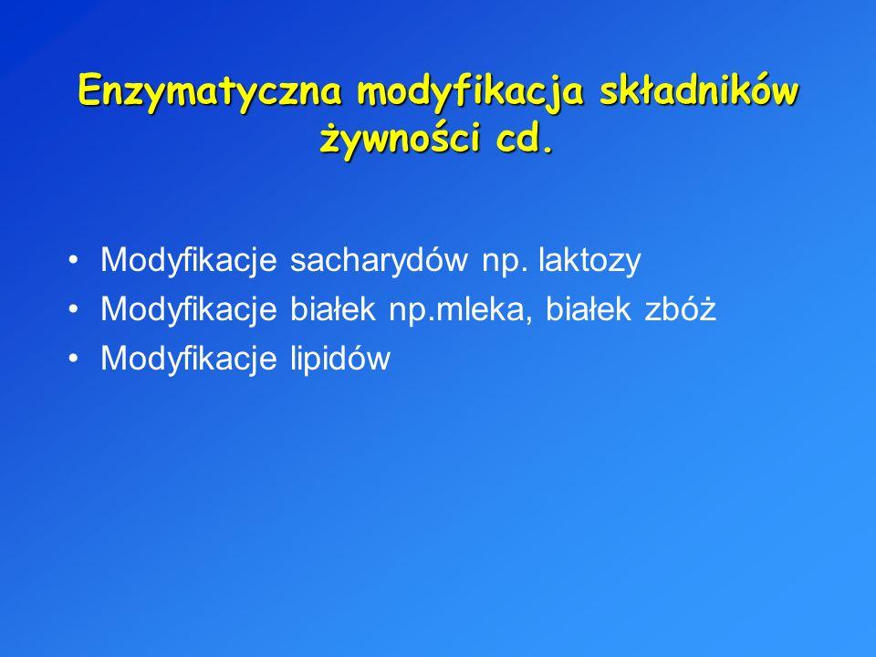 Enzymatyczna modyfikacja składników żywności cd.