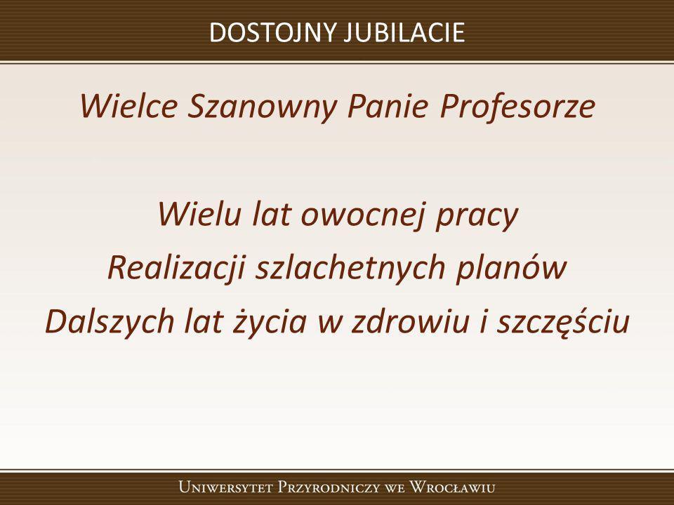Wielce Szanowny Panie Profesorze Wielu lat owocnej pracy