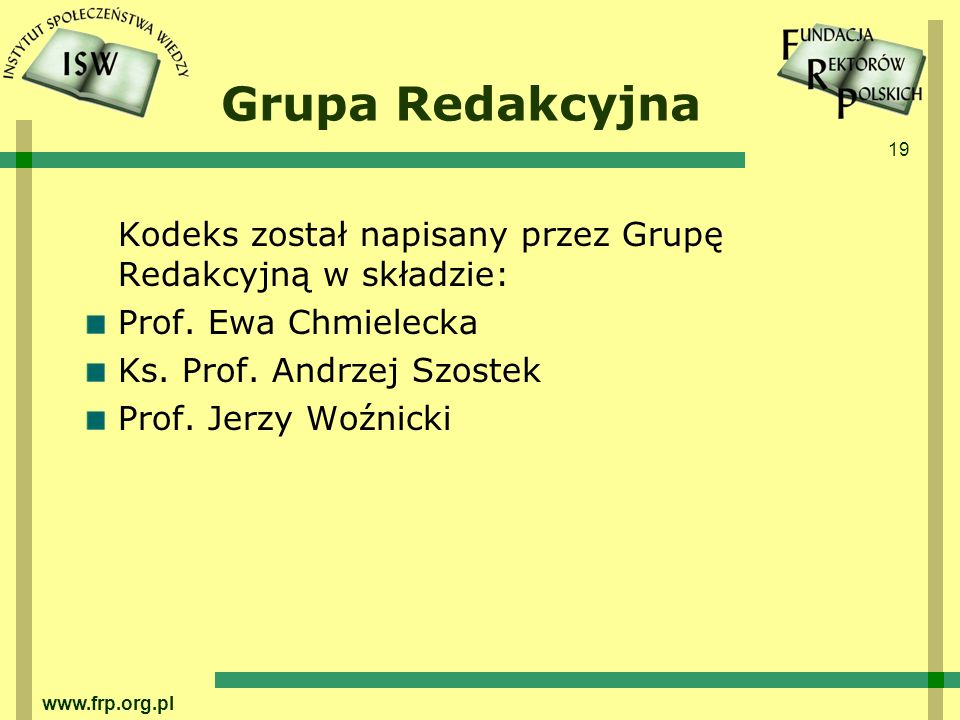 Grupa Redakcyjna Kodeks został napisany przez Grupę Redakcyjną w składzie: Prof. Ewa Chmielecka. Ks. Prof. Andrzej Szostek.