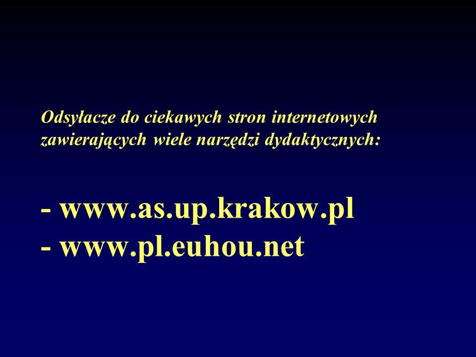 Odsyłacze do ciekawych stron internetowych zawierających wiele narzędzi dydaktycznych: - www.as.up.krakow.pl - www.pl.euhou.net