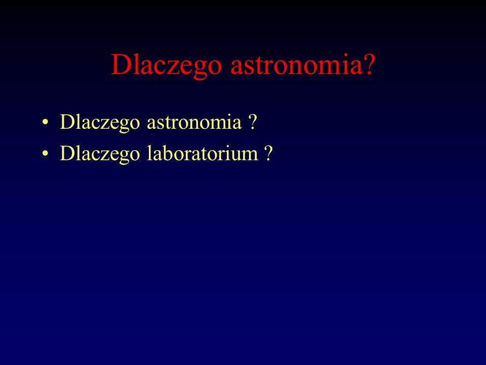 Dlaczego astronomia Dlaczego astronomia Dlaczego laboratorium