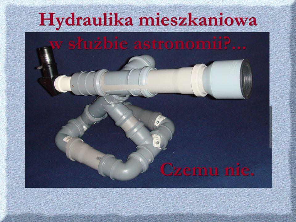 Hydraulika mieszkaniowa w służbie astronomii ...