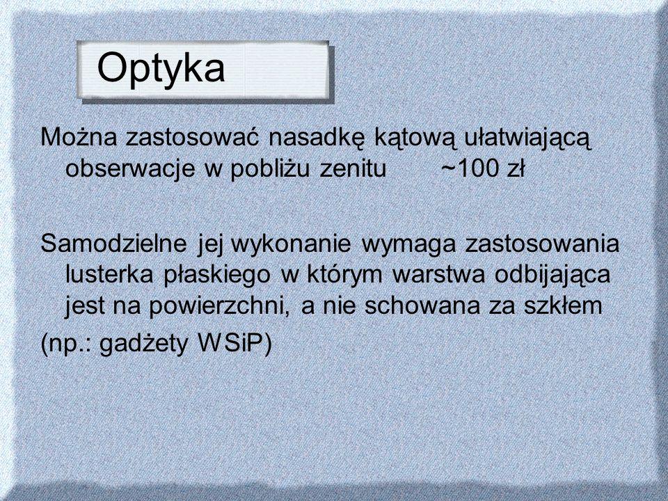 Optyka Można zastosować nasadkę kątową ułatwiającą obserwacje w pobliżu zenitu ~100 zł.