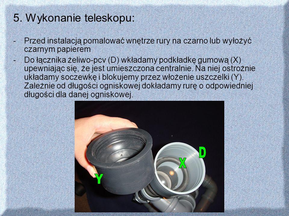 D X Y 5. Wykonanie teleskopu: