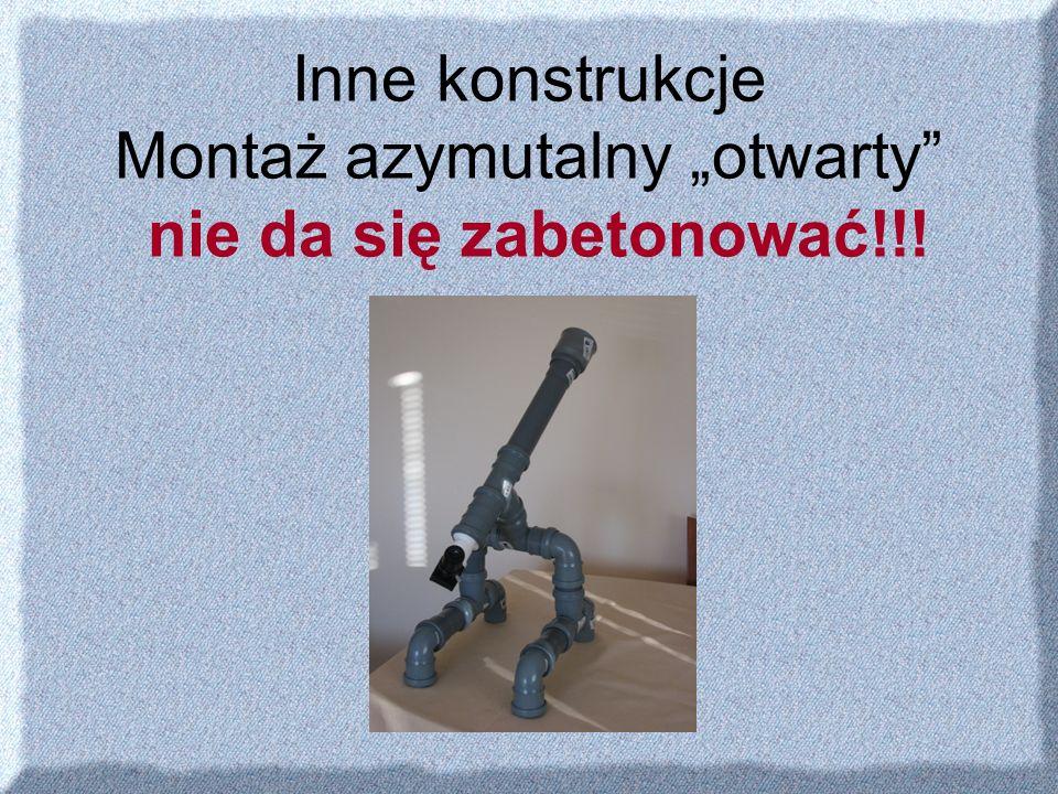 """Inne konstrukcje Montaż azymutalny """"otwarty nie da się zabetonować!!!"""