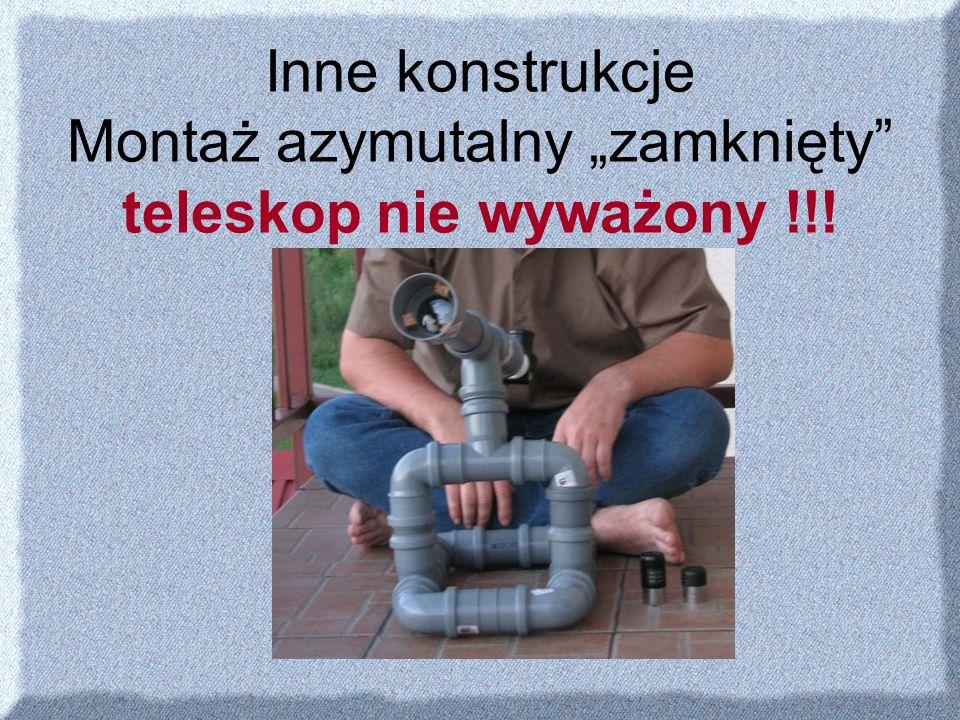 """Inne konstrukcje Montaż azymutalny """"zamknięty teleskop nie wyważony !!!"""
