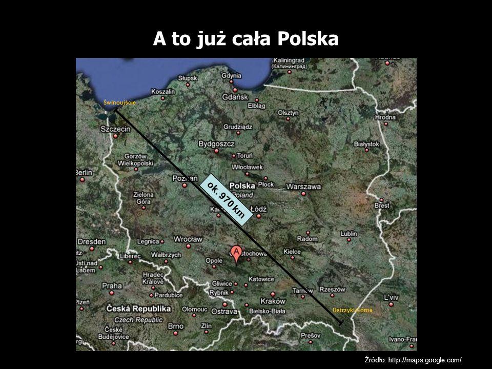 A to już cała Polska ok. 970 km Źródło: http://maps.google.com/