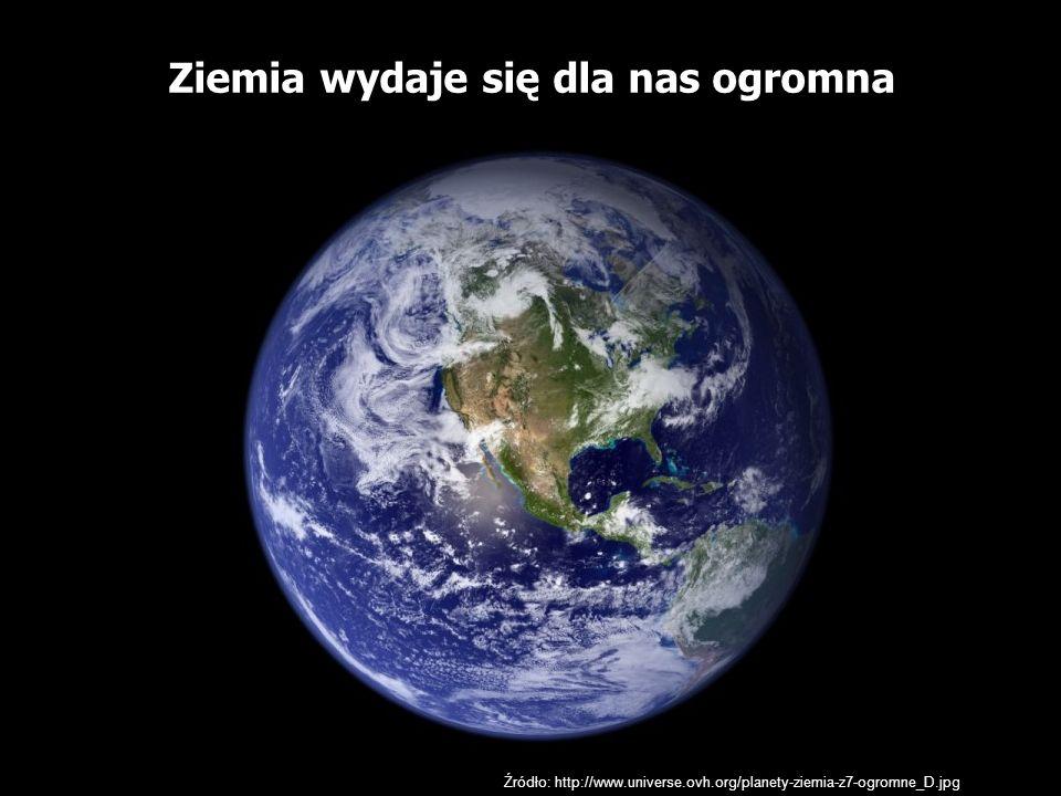 Ziemia wydaje się dla nas ogromna