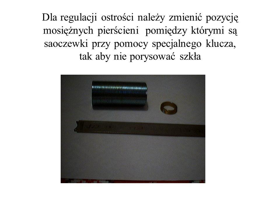 Dla regulacji ostrości należy zmienić pozycję mosiężnych pierścieni pomiędzy którymi są saoczewki przy pomocy specjalnego klucza, tak aby nie porysować szkła