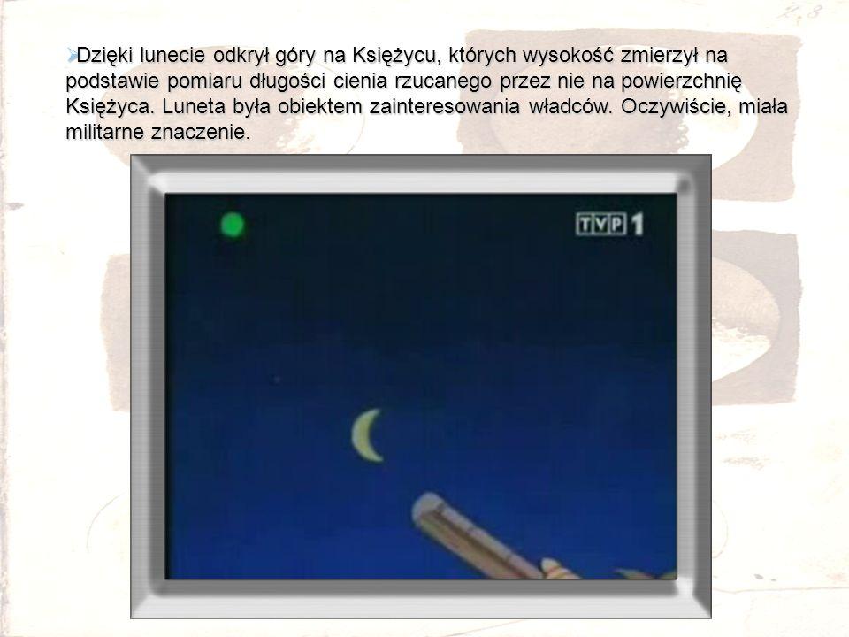 Dzięki lunecie odkrył góry na Księżycu, których wysokość zmierzył na podstawie pomiaru długości cienia rzucanego przez nie na powierzchnię Księżyca.