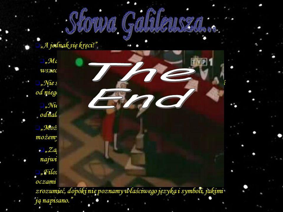 """Słowa Galileusza... The End """"A jednak się kręci!"""