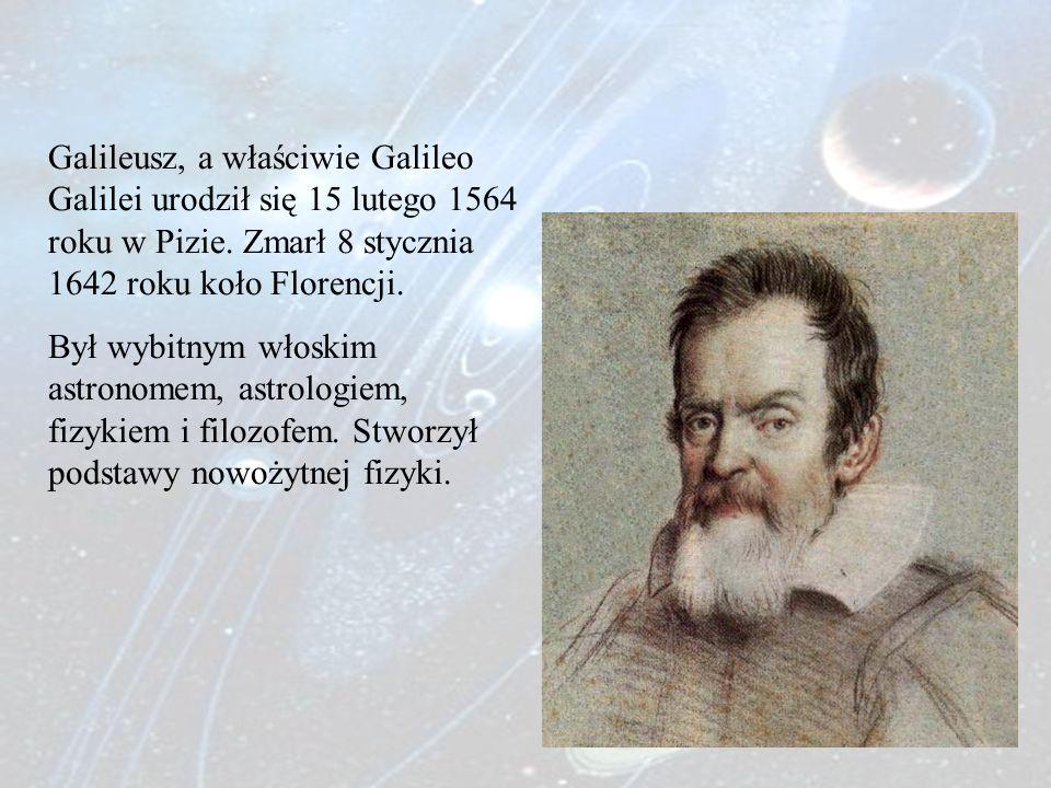Galileusz, a właściwie Galileo Galilei urodził się 15 lutego 1564 roku w Pizie. Zmarł 8 stycznia 1642 roku koło Florencji.