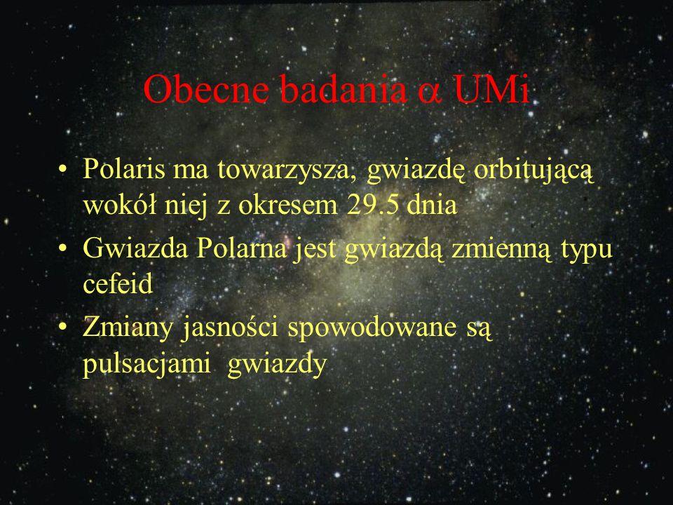 Obecne badania  UMi Polaris ma towarzysza, gwiazdę orbitującą wokół niej z okresem 29.5 dnia. Gwiazda Polarna jest gwiazdą zmienną typu cefeid.