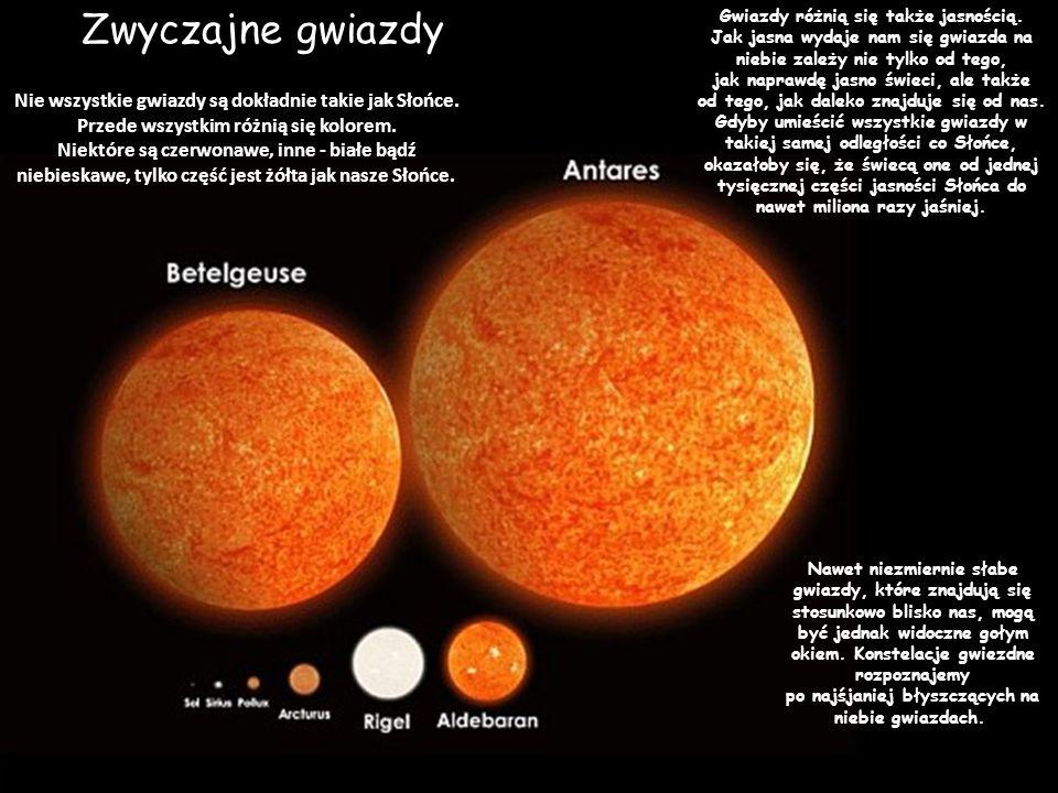 Zwyczajne gwiazdy Gwiazdy różnią się także jasnością. Jak jasna wydaje nam się gwiazda na niebie zależy nie tylko od tego,