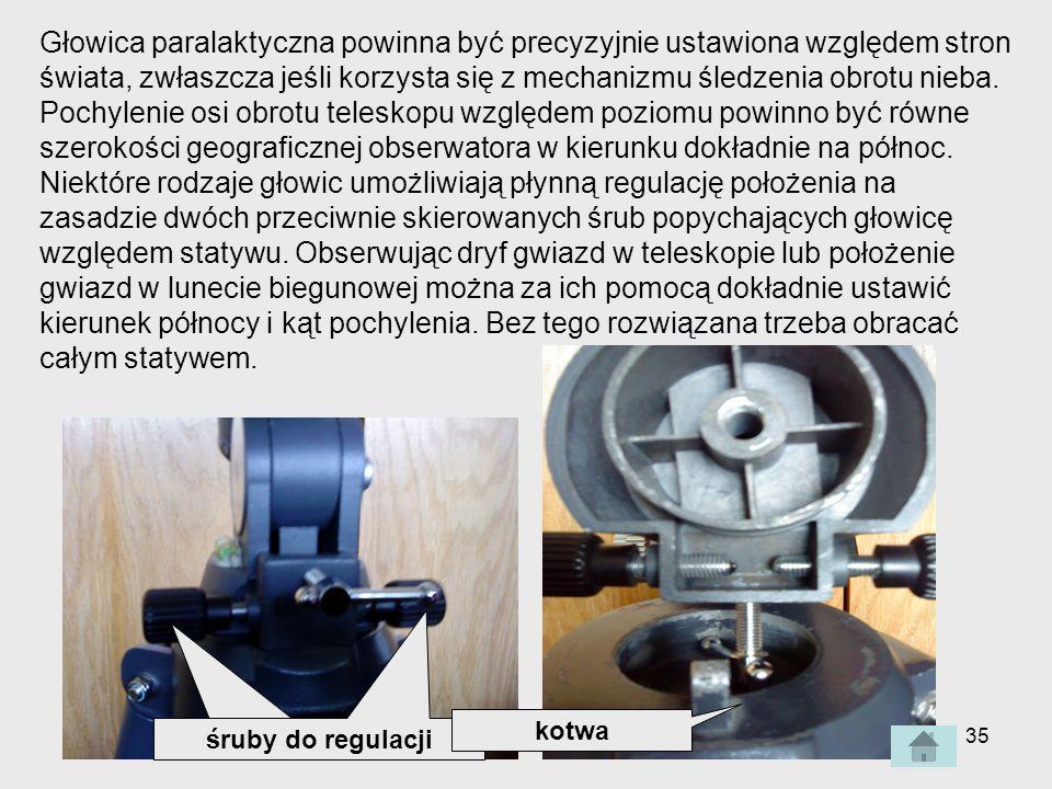 Głowica paralaktyczna powinna być precyzyjnie ustawiona względem stron świata, zwłaszcza jeśli korzysta się z mechanizmu śledzenia obrotu nieba. Pochylenie osi obrotu teleskopu względem poziomu powinno być równe szerokości geograficznej obserwatora w kierunku dokładnie na północ. Niektóre rodzaje głowic umożliwiają płynną regulację położenia na zasadzie dwóch przeciwnie skierowanych śrub popychających głowicę względem statywu. Obserwując dryf gwiazd w teleskopie lub położenie gwiazd w lunecie biegunowej można za ich pomocą dokładnie ustawić kierunek północy i kąt pochylenia. Bez tego rozwiązana trzeba obracać całym statywem.