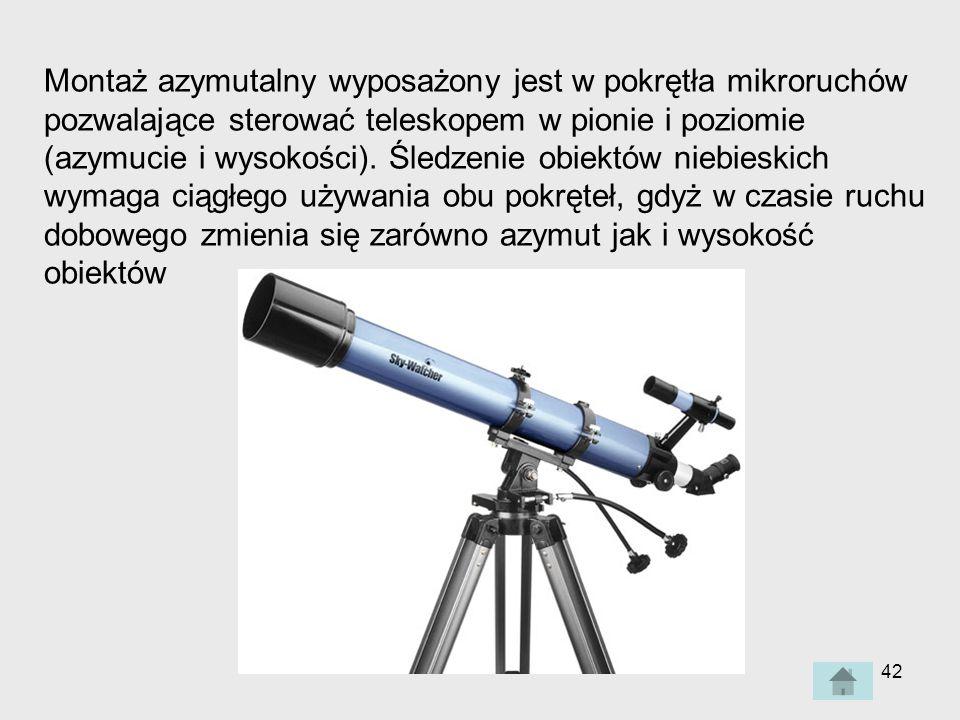 Montaż azymutalny wyposażony jest w pokrętła mikroruchów pozwalające sterować teleskopem w pionie i poziomie (azymucie i wysokości).