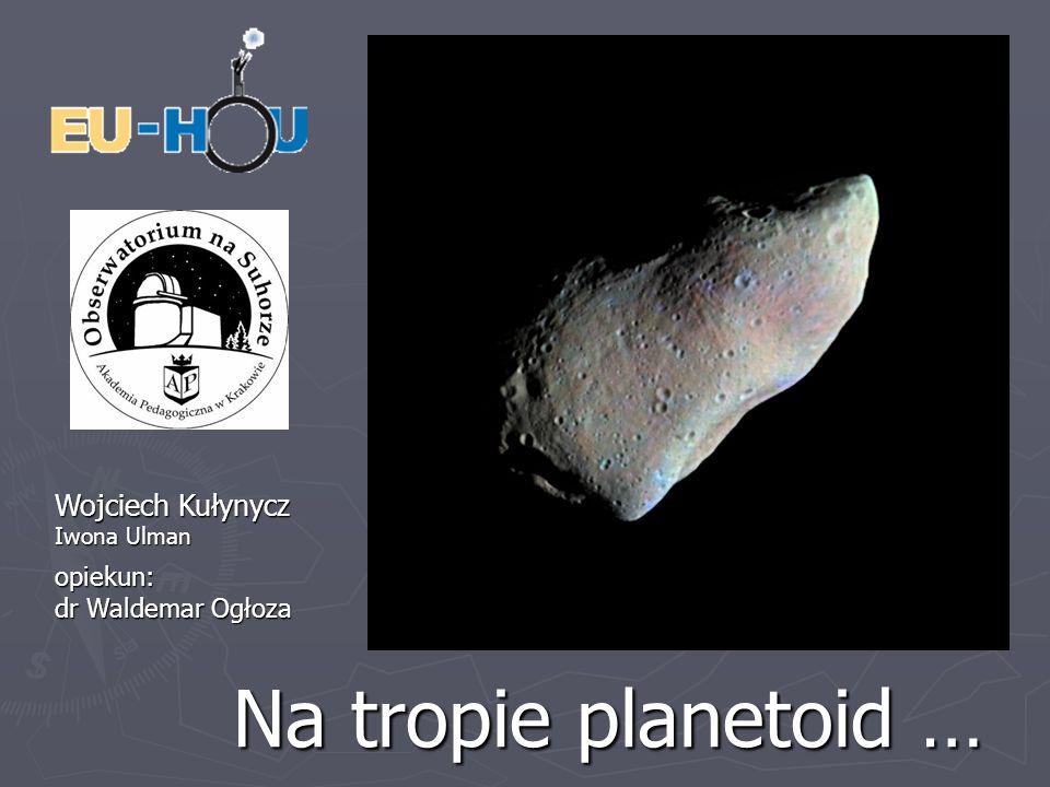 Na tropie planetoid … Wojciech Kułynycz opiekun: dr Waldemar Ogłoza