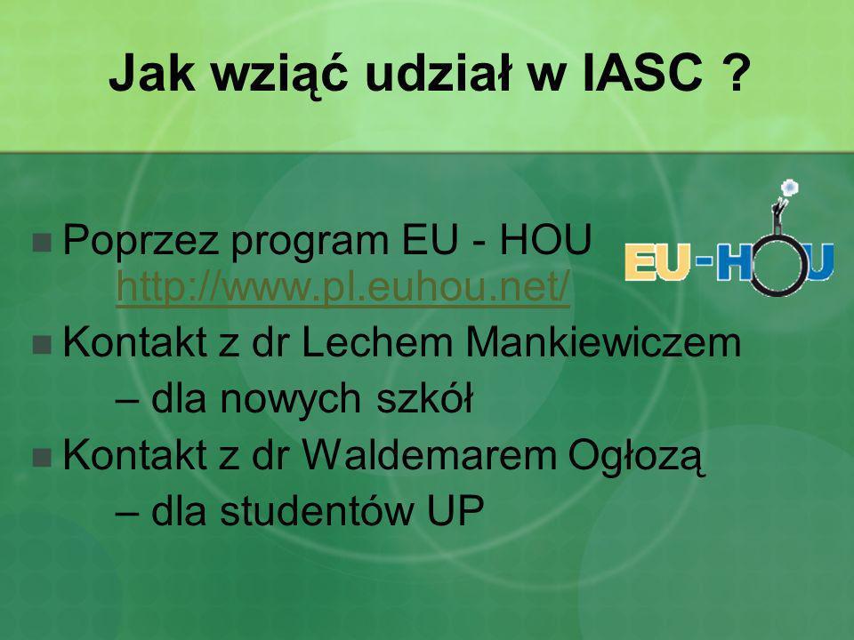 Jak wziąć udział w IASC Poprzez program EU - HOU http://www.pl.euhou.net/ Kontakt z dr Lechem Mankiewiczem.