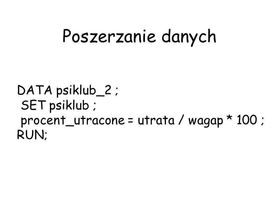 Poszerzanie danych DATA psiklub_2 ; SET psiklub ;