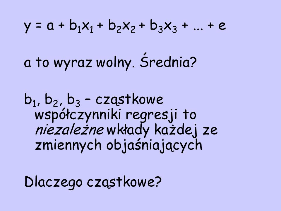 y = a + b1x1 + b2x2 + b3x3 + ... + e a to wyraz wolny. Średnia