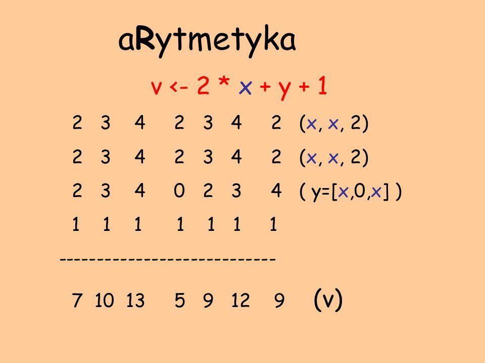 aRytmetyka v <- 2 * x + y + 1 2 3 4 2 3 4 2 (x, x, 2)