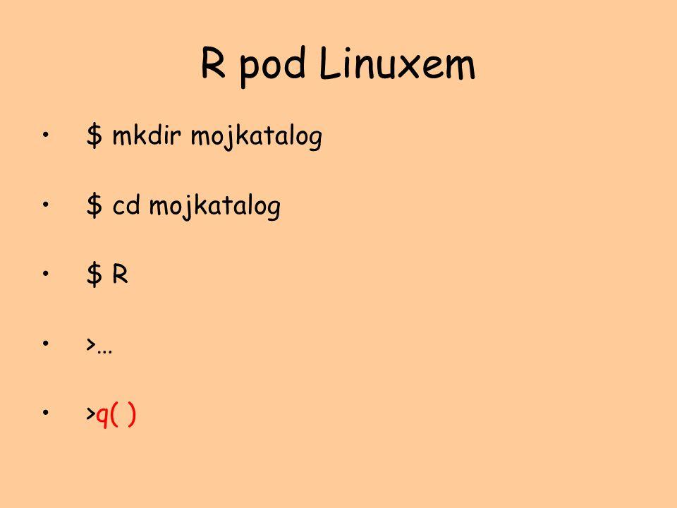 R pod Linuxem $ mkdir mojkatalog $ cd mojkatalog $ R >… >q( )