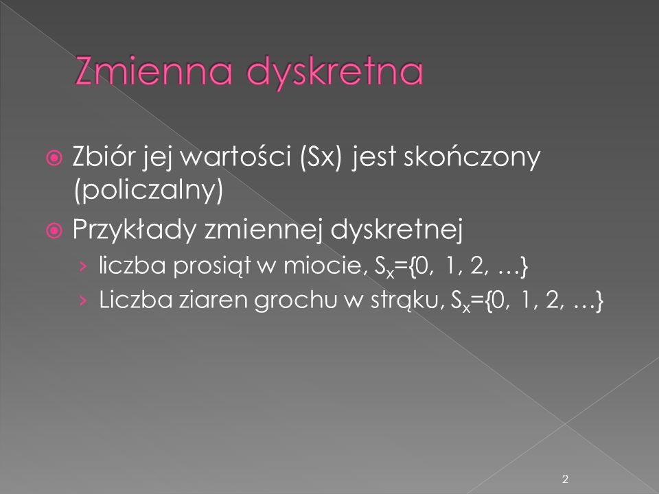 Zmienna dyskretna Zbiór jej wartości (Sx) jest skończony (policzalny)
