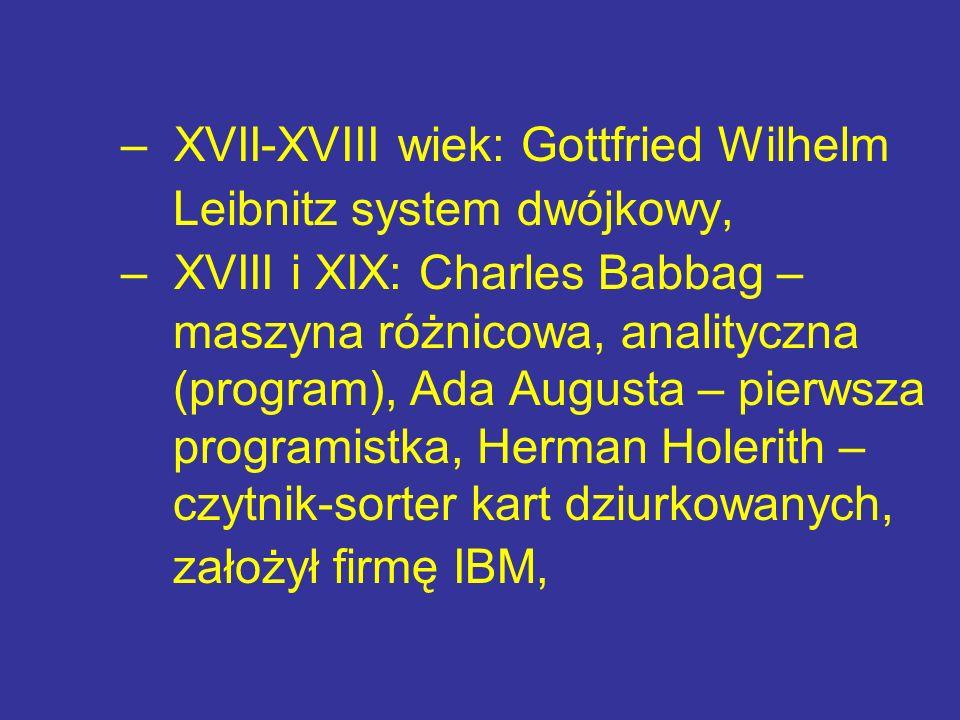 – XVII-XVIII wiek: Gottfried Wilhelm Leibnitz system dwójkowy,