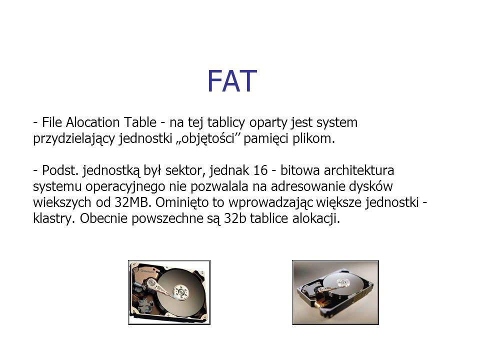 """FAT - File Alocation Table - na tej tablicy oparty jest system przydzielający jednostki """"objętości'' pamięci plikom."""