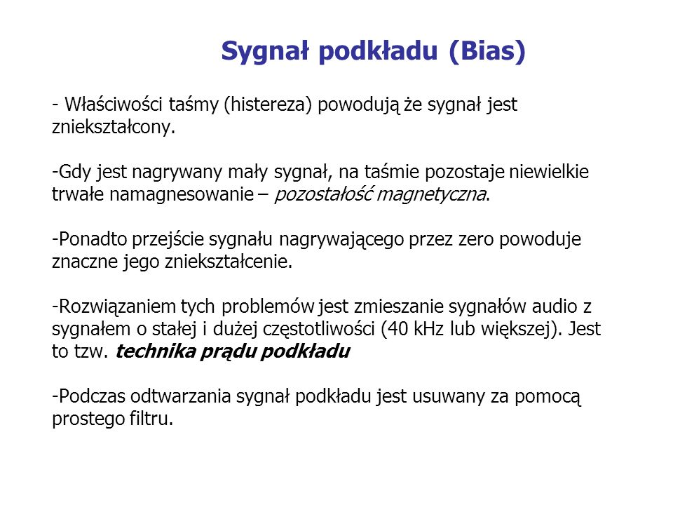 Sygnał podkładu (Bias) - Właściwości taśmy (histereza) powodują że sygnał jest zniekształcony.