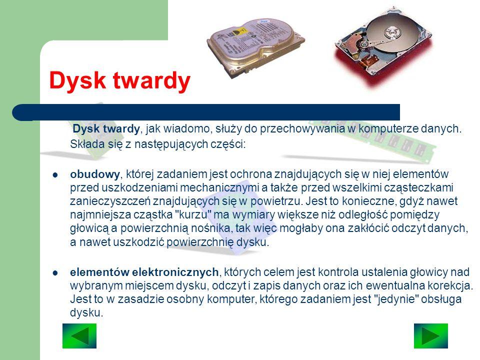 Dysk twardy Dysk twardy, jak wiadomo, służy do przechowywania w komputerze danych. Składa się z następujących części: