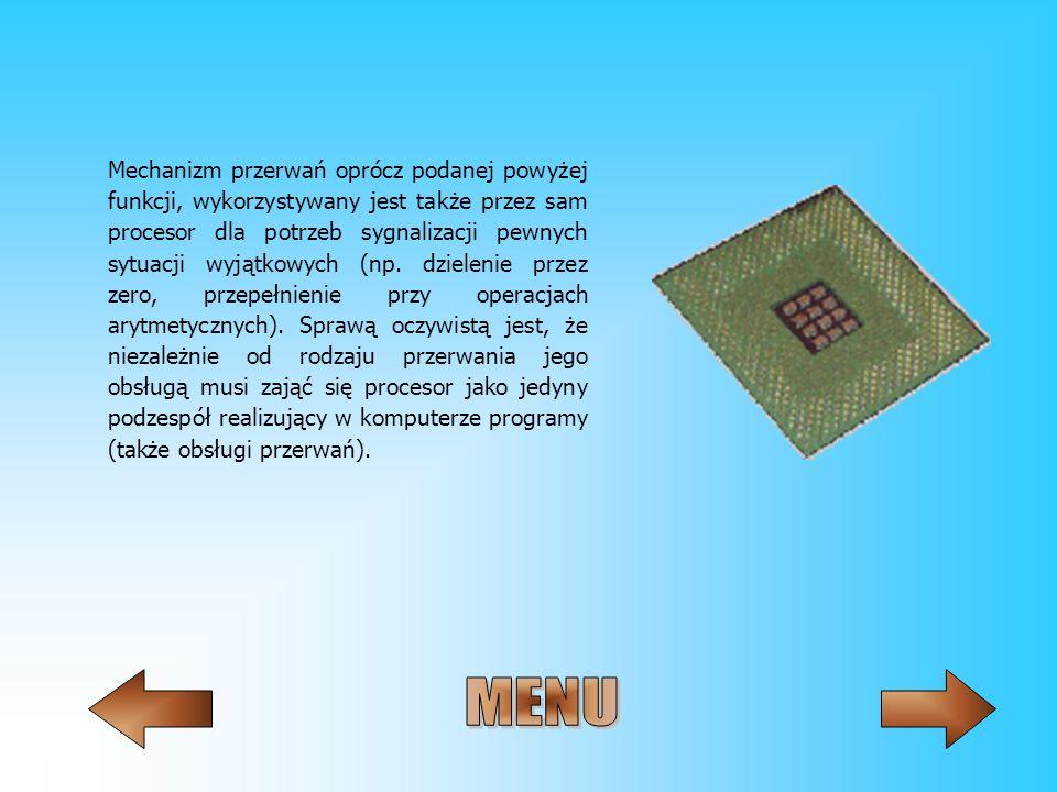 Mechanizm przerwań oprócz podanej powyżej funkcji, wykorzystywany jest także przez sam procesor dla potrzeb sygnalizacji pewnych sytuacji wyjątkowych (np. dzielenie przez zero, przepełnienie przy operacjach arytmetycznych). Sprawą oczywistą jest, że niezależnie od rodzaju przerwania jego obsługą musi zająć się procesor jako jedyny podzespół realizujący w komputerze programy (także obsługi przerwań).
