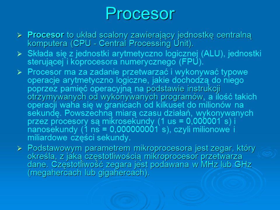 Procesor Procesor to układ scalony zawierający jednostkę centralną komputera (CPU - Central Processing Unit).
