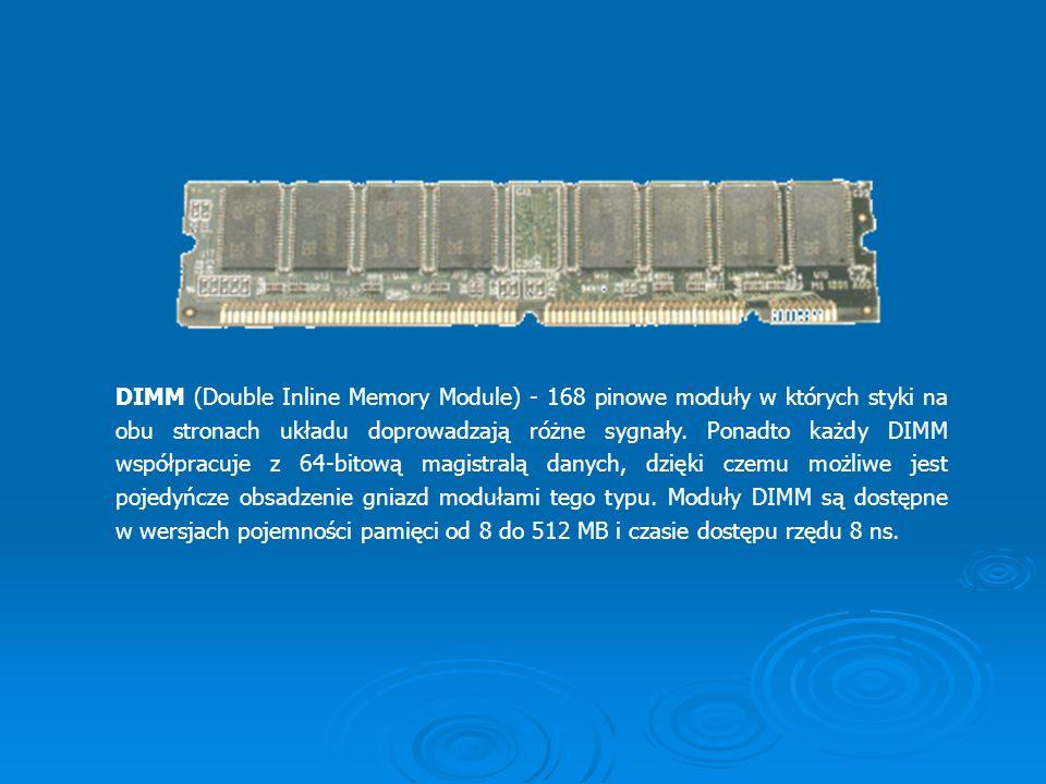 DIMM (Double Inline Memory Module) - 168 pinowe moduły w których styki na obu stronach układu doprowadzają różne sygnały.