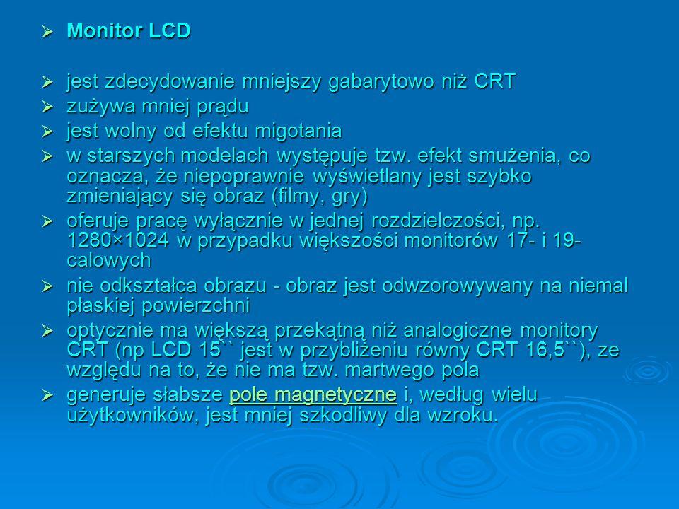 Monitor LCD jest zdecydowanie mniejszy gabarytowo niż CRT. zużywa mniej prądu. jest wolny od efektu migotania.