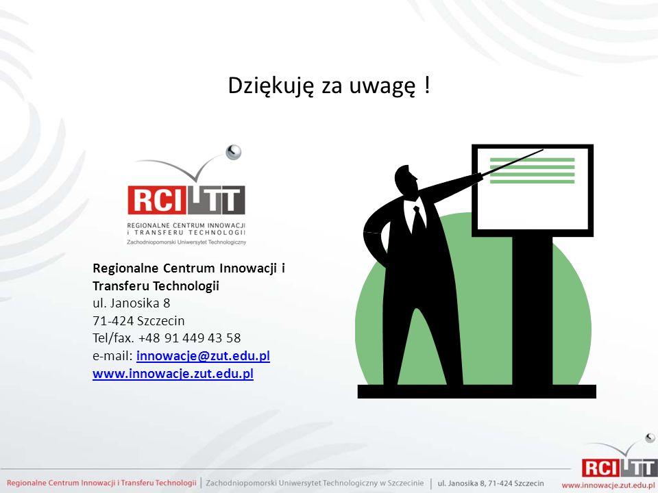 Dziękuję za uwagę !Regionalne Centrum Innowacji i Transferu Technologii. ul. Janosika 8. 71-424 Szczecin.
