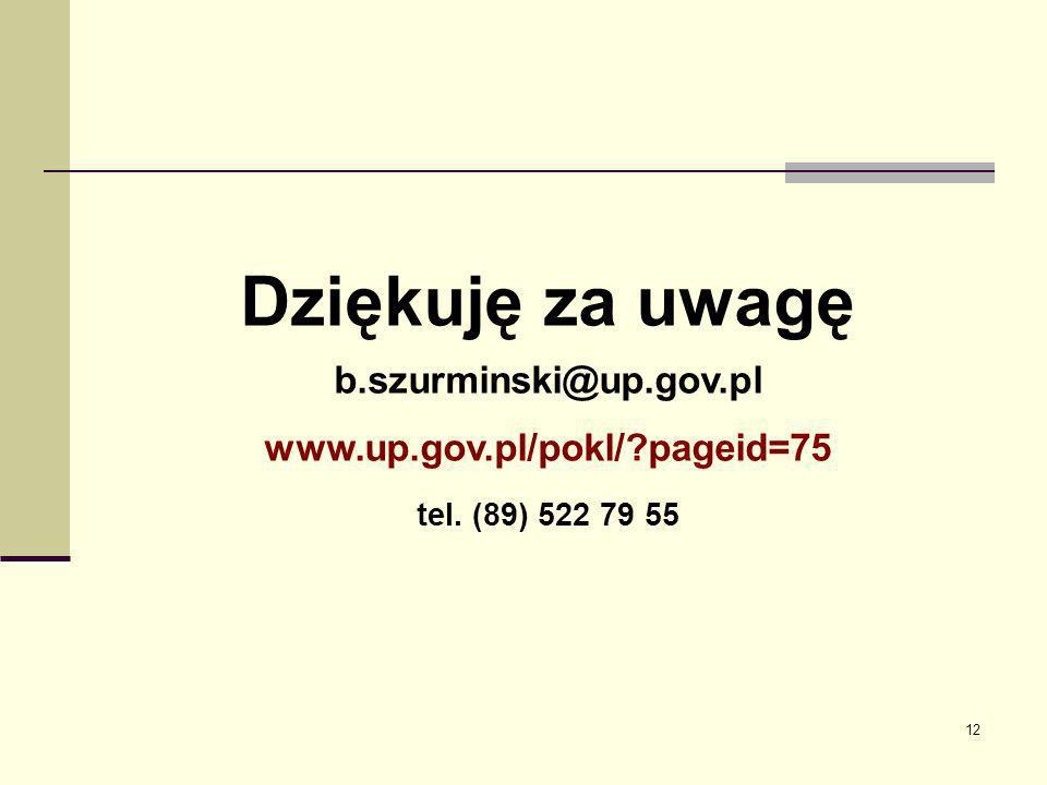 Dziękuję za uwagę b.szurminski@up.gov.pl www.up.gov.pl/pokl/ pageid=75