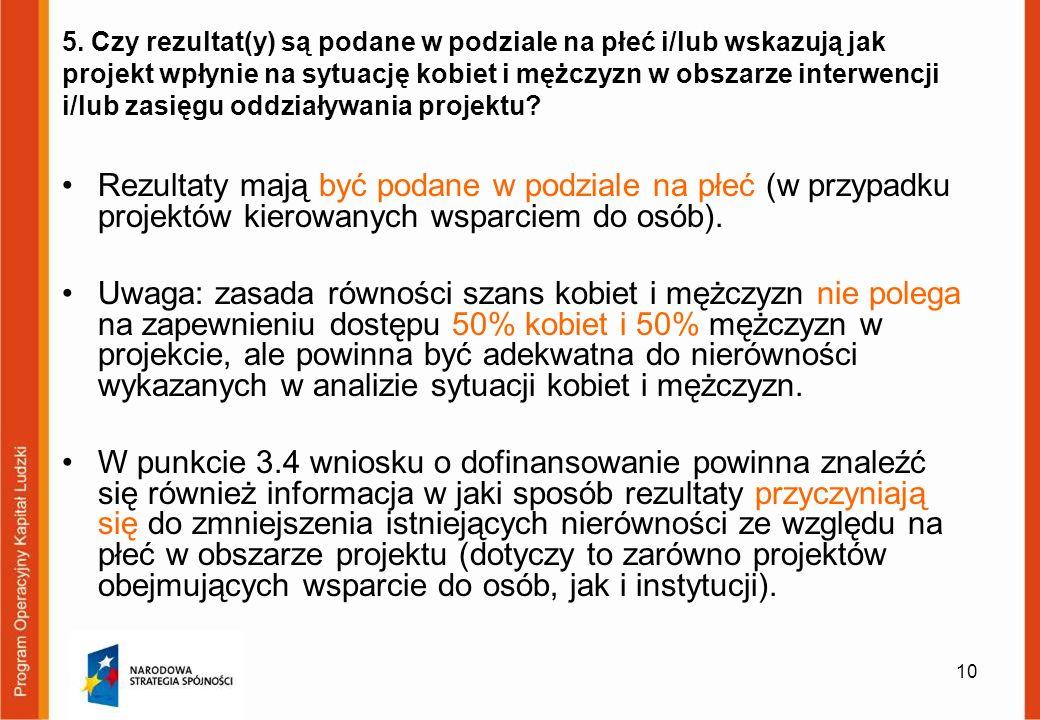 5. Czy rezultat(y) są podane w podziale na płeć i/lub wskazują jak projekt wpłynie na sytuację kobiet i mężczyzn w obszarze interwencji i/lub zasięgu oddziaływania projektu