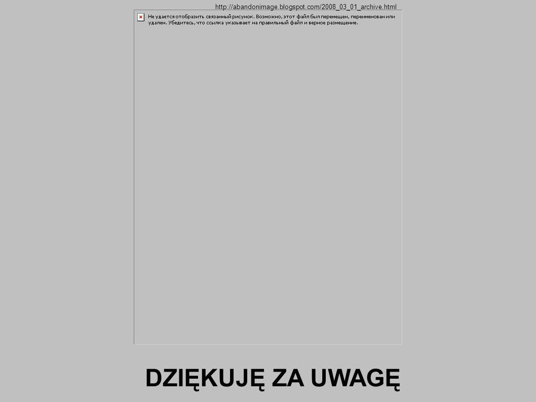http://abandonimage.blogspot.com/2008_03_01_archive.html DZIĘKUJĘ ZA UWAGĘ