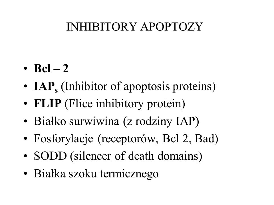INHIBITORY APOPTOZY Bcl – 2. IAPs (Inhibitor of apoptosis proteins) FLIP (Flice inhibitory protein)