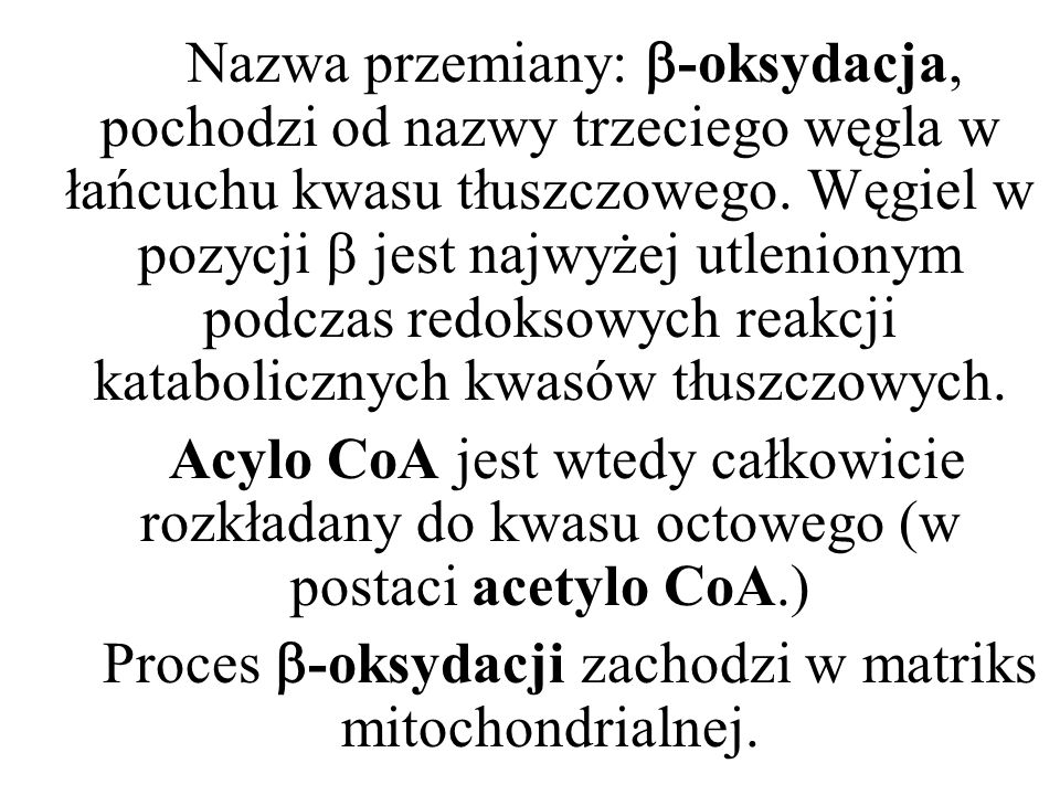 Proces -oksydacji zachodzi w matriks mitochondrialnej.