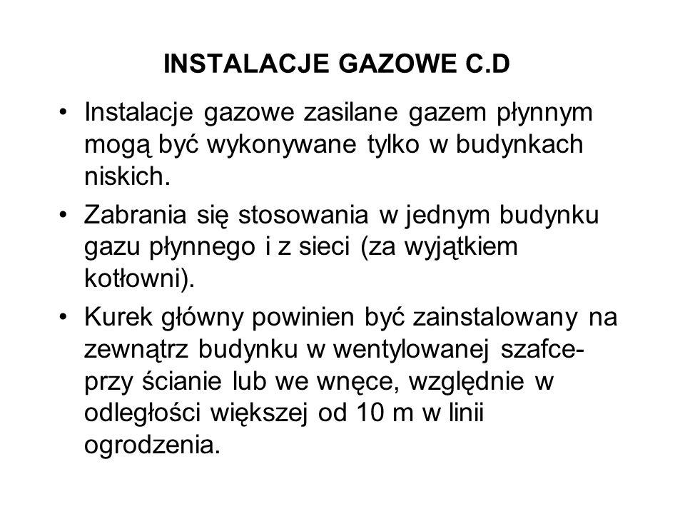 INSTALACJE GAZOWE C.D Instalacje gazowe zasilane gazem płynnym mogą być wykonywane tylko w budynkach niskich.