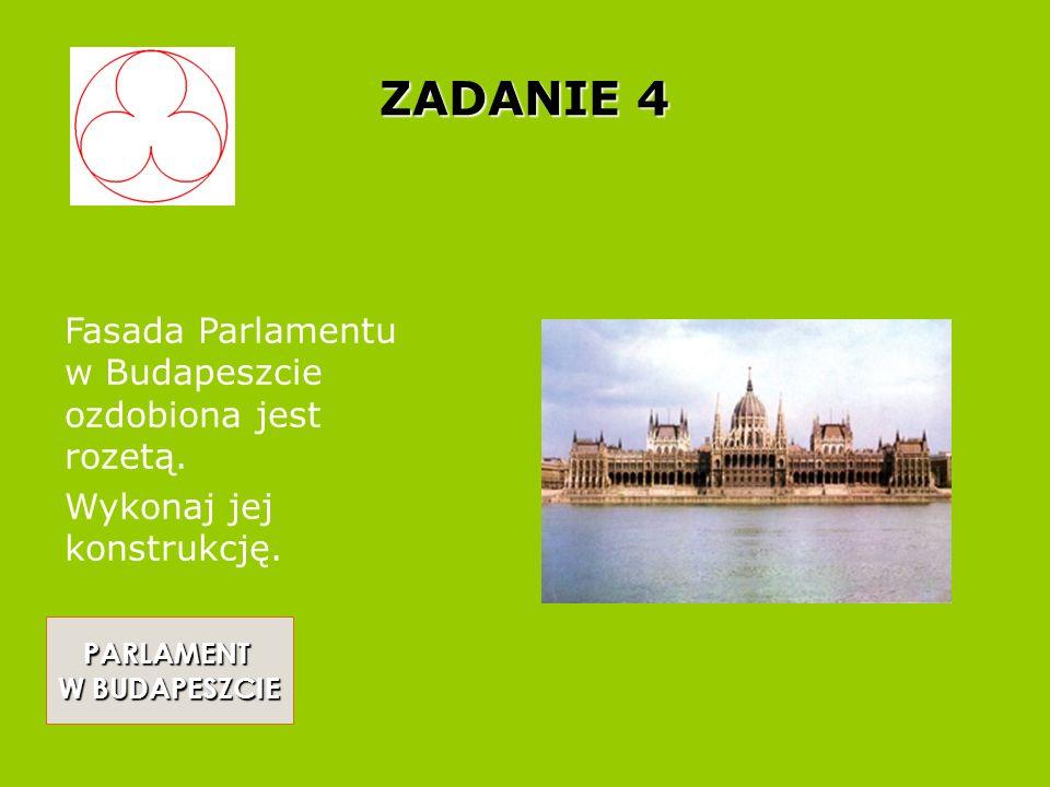 ZADANIE 4 Fasada Parlamentu w Budapeszcie ozdobiona jest rozetą.