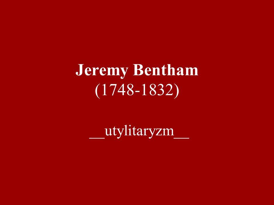 Jeremy Bentham (1748-1832) __utylitaryzm__