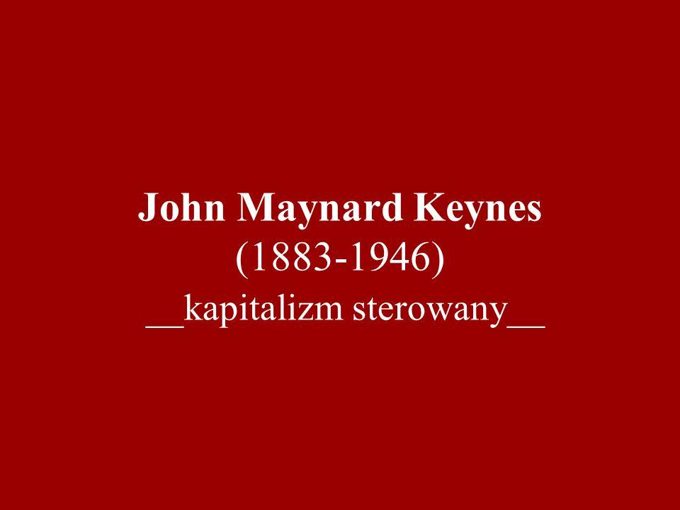 John Maynard Keynes (1883-1946) __kapitalizm sterowany__