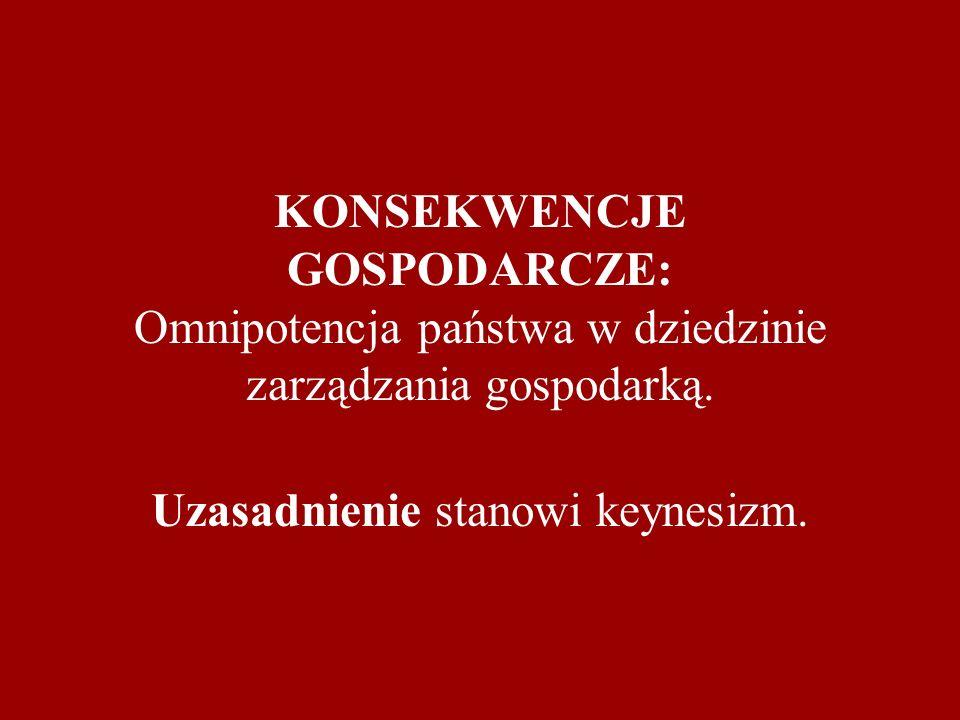 KONSEKWENCJE GOSPODARCZE: Omnipotencja państwa w dziedzinie zarządzania gospodarką.