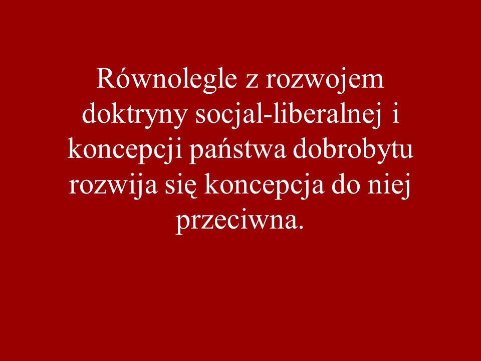 Równolegle z rozwojem doktryny socjal-liberalnej i koncepcji państwa dobrobytu rozwija się koncepcja do niej przeciwna.