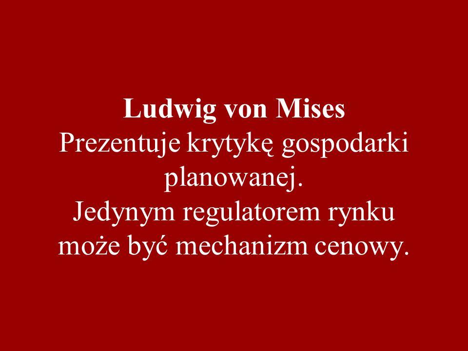 Ludwig von Mises Prezentuje krytykę gospodarki planowanej