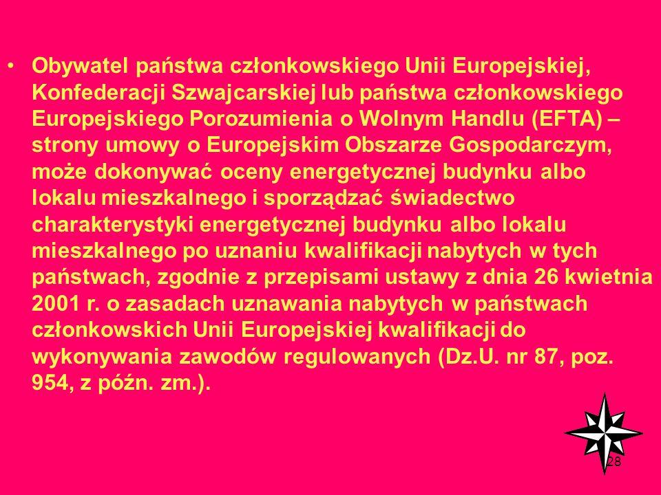 Obywatel państwa członkowskiego Unii Europejskiej, Konfederacji Szwajcarskiej lub państwa członkowskiego Europejskiego Porozumienia o Wolnym Handlu (EFTA) – strony umowy o Europejskim Obszarze Gospodarczym, może dokonywać oceny energetycznej budynku albo lokalu mieszkalnego i sporządzać świadectwo charakterystyki energetycznej budynku albo lokalu mieszkalnego po uznaniu kwalifikacji nabytych w tych państwach, zgodnie z przepisami ustawy z dnia 26 kwietnia 2001 r.