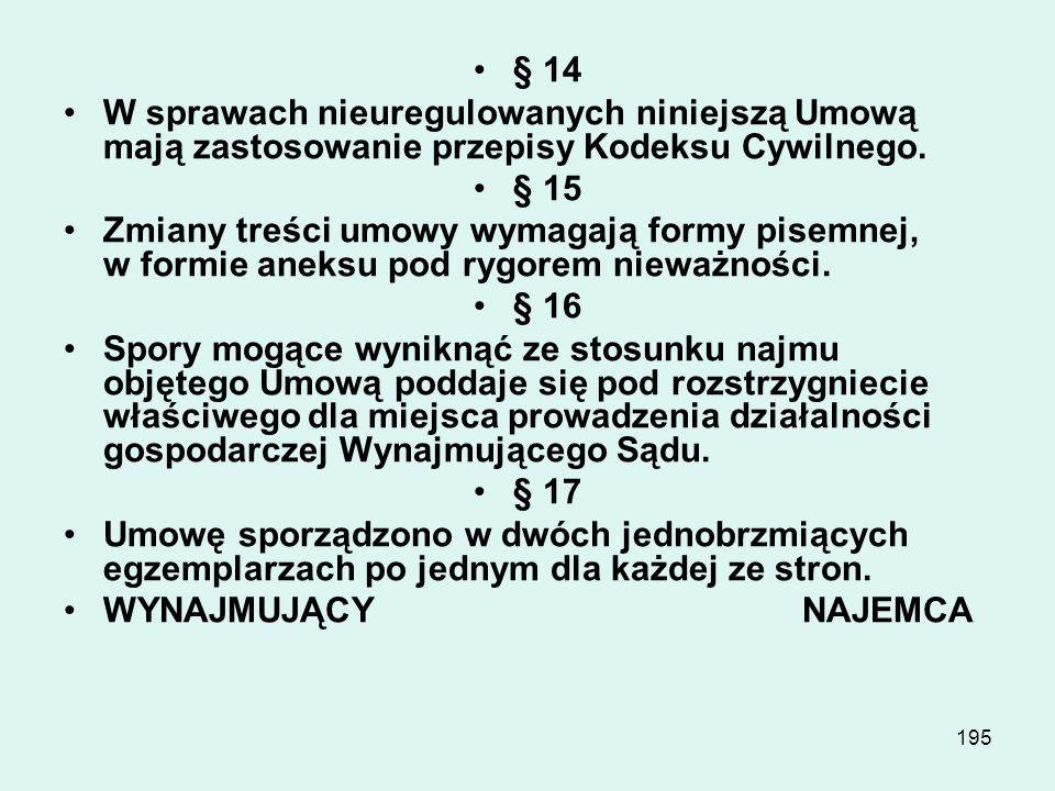 § 14W sprawach nieuregulowanych niniejszą Umową mają zastosowanie przepisy Kodeksu Cywilnego. § 15.